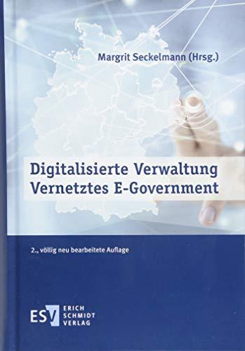Digitalisierte Verwaltung - Vernetztes E-Government: mit einem Geleitwort der Staatsministerin für Digitalisierung, Dorothee Bär
