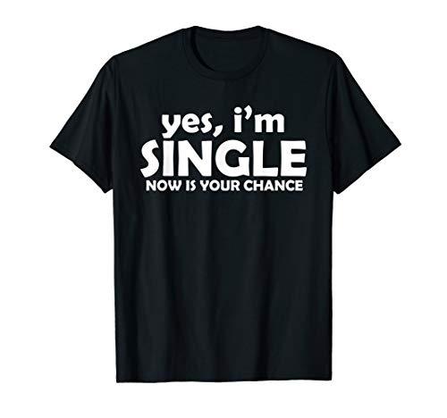 Ja, ich bin Single, jetzt ist Ihre Chance bereit Funny Shirt T-Shirt
