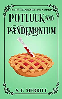 Potluck and Pandemonium (A Sweetwater Springs Southern Mystery) by [S.C. Merritt]