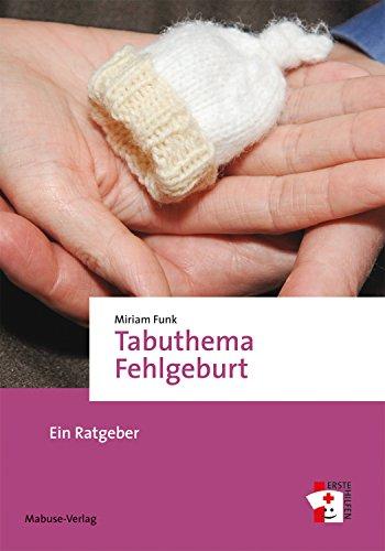 Tabuthema Fehlgeburt: Ein Ratgeber (Erste Hilfen)