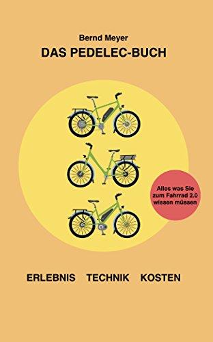 Das Pedelec-Buch: Alles, was Sie zum Fahrrad 2.0 wissen müssen – Erlebnis, Technik, Kosten