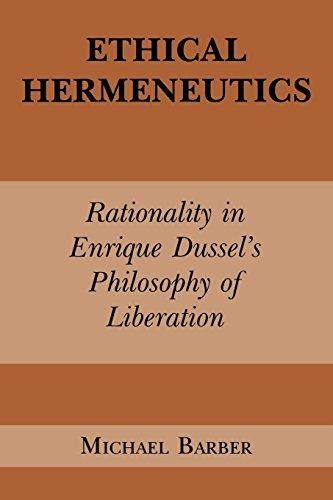 Ethical Hermeneutics: Rationalist Enrique Dussel's Philosophy of Liberation (Perspectives in Continental Philosophy)