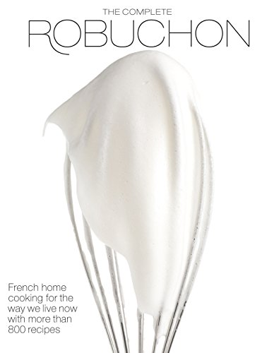 The Complete Robuchon: French Home Cooking for the Way We Live Now with More than 800 Recipes: A Cookbook