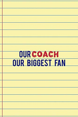 Our Coach Our Biggest Fan: Coach Notebook Journal Composition Blank Lined Diary Notepad 120 Pages Paperback Yellow