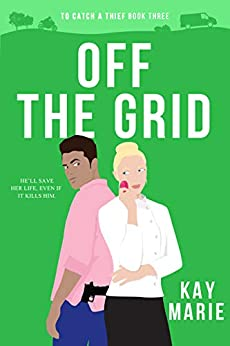 Off The Grid (To Catch a Thief Book 3) by [Kay Marie]