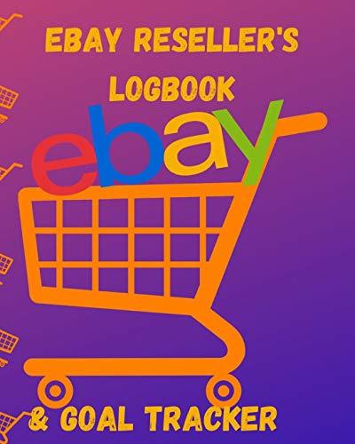Ebay Resellers Logbook and Goal Tracker: Sellers Organizer and Planner To Manage Your Online Sales Store Business Account (CQS.0453)