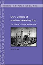Shi'i Scholars of Nineteenth-Century Iraq: The 'Ulama' of Najaf and Karbala' (Cambridge Middle East Studies)
