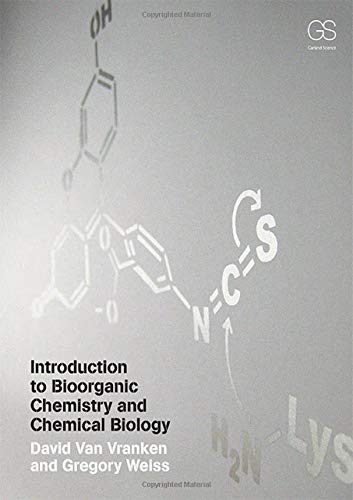 Compare Textbook Prices for Introduction to Bioorganic Chemistry and Chemical Biology 1 Edition ISBN 9780815342144 by Van Vranken, David,Weiss, Gregory A.