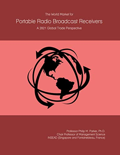 The World Market for Portable Radio Broadcast Receivers: A 2021 Global Trade Perspective