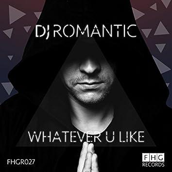 Whatever U Like