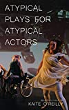 Atypical Plays for Atypical Actors: Selected Plays (Oberon Modern Playwrights)