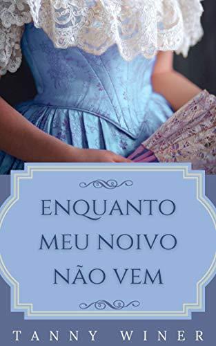 Enquanto meu noivo não vem: Tanny Winer (Portuguese Edition)