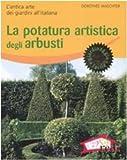 la potatura artistica degli arbusti. l'antica arte dei giardini all'italiana. ediz. illustrata