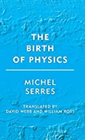 The Birth of Physics (Groundworks)
