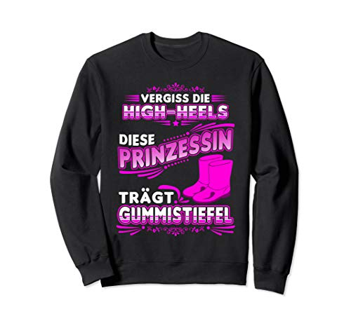 Vergiss Die High-Heels Diese Prinzessin Trägt Gummistiefel Sweatshirt