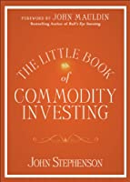 The Little Book of Commodity Investing (Little Book Big Profits)