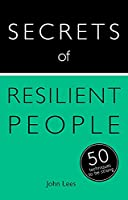 Secrets of Resilient People: 50 Techniques to Be Strong (Teach Yourself)