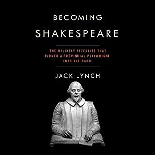 Becoming Shakespeare     The Unlikely Afterlife That Turned a Provincial Playwright into the Bard              By:                                                                                                                                 Jack Lynch                               Narrated by:                                                                                                                                 James Adams                      Length: 9 hrs and 2 mins     43 ratings     Overall 3.8