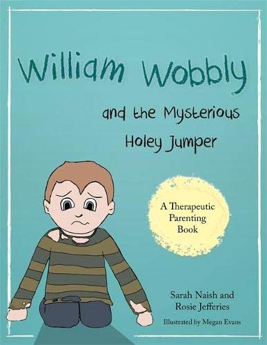 Naish, S: William Wobbly and the Mysterious Holey Jumper: A Story About Fear and Coping