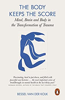 The Body Keeps the Score: Mind, Brain and Body in the Transformation of Trauma by [Bessel van der Kolk]