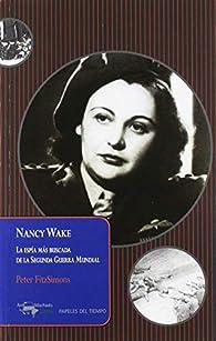 Nancy Wake: La espía más buscada de la Segunda Guerra Mundial par Peter FitzSimons