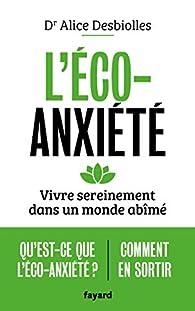 L'éco-anxiété : Vivre sereinement dans un monde abîmé par Alice Desbiolles