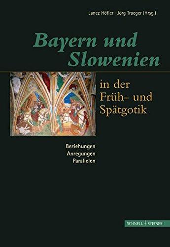 Bayern und Slowenien in der Früh- und Spätgotik: Beziehungen, Anregungen, Paralellen: Erstes bayerisch-slowenisches kunstgeschichtliches Kolloquium