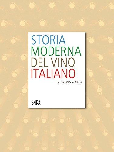 Storia moderna del vino italiano. Ediz. illustrata