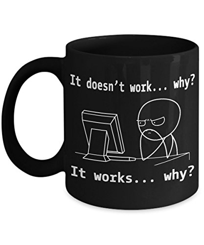Funny Mug It Doesn't Work, It Works. WHY? Birthday Gift For Coders, Computer Programmers, Sysadmin. Best Cup & Perfect Gift Idea For Database Admin, Networking - Ceramic 11 Oz Black Coffee Mugs