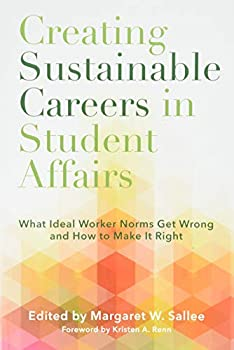 Creating Sustainable Careers in Student Affairs  What Ideal Worker Norms Get Wrong and How to Make It Right