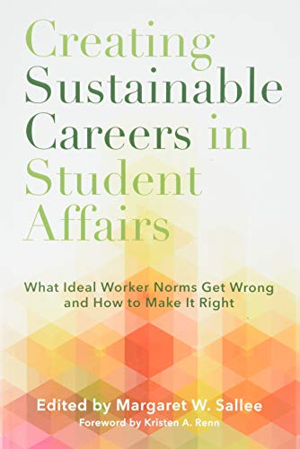 Compare Textbook Prices for Creating Sustainable Careers in Student Affairs: What Ideal Worker Norms Get Wrong and How to Make It Right  ISBN 9781620369517 by Sallee, Margaret W.,Renn, Kristen A.
