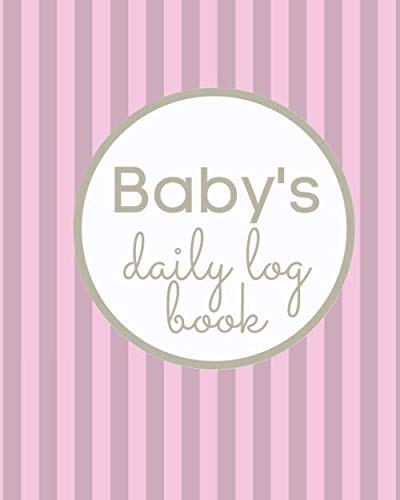 Baby's Daily Log Book: Record Sleep, Feed, Diapers, Activities And Supplies Needed.