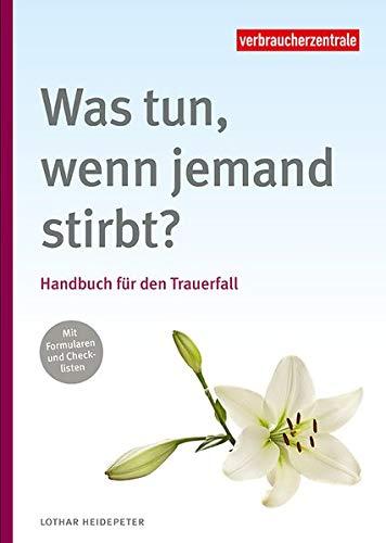 Was tun, wenn jemand stirbt?: Handbuch für den Trauerfall