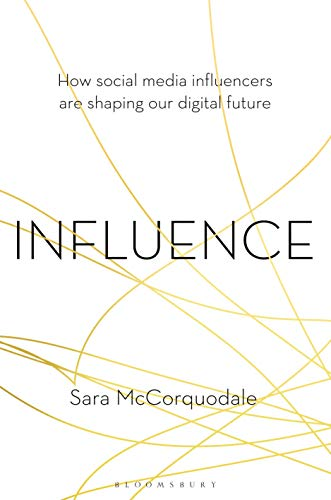Influence: How social media influencers are shaping our digital future Front Cover