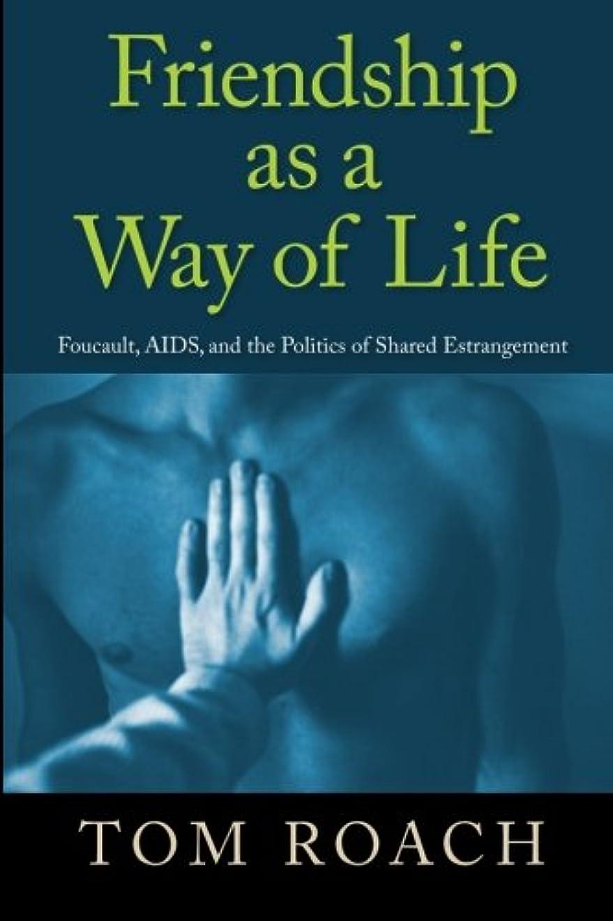 ボトルネック指標突然のFriendship As a Way of Life: Foucault, AIDS, and the Politics of Shared Estrangement