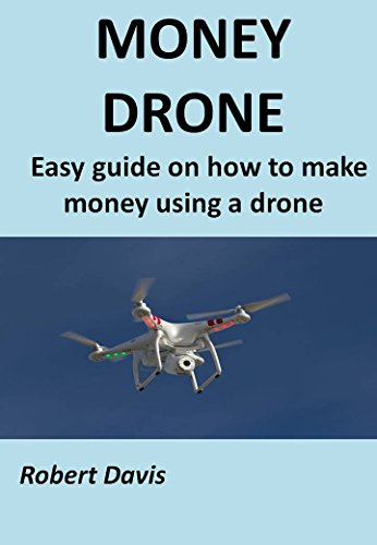MONEY DRONE: Easy guide on how to make money using a drone (English Edition)