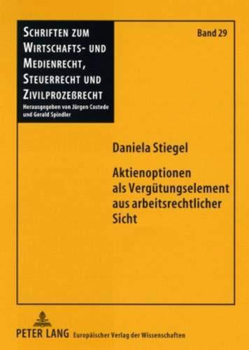 Aktienoptionen als Vergütungselement aus arbeitsrechtlicher Sicht: Eine Vergütungsform an der Schnittstelle von Arbeits- und Gesellschaftsrecht ... Steuerrecht und Zivilprozeßrecht, Band 29)