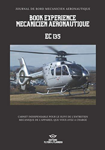 book experience mecanicien aeronautique ref EC135 - Carnet d'entretien pour mecanicien aeronautique: Carnet d'entretien conforme