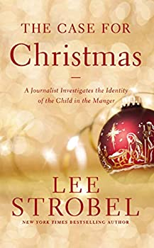 The Case for Christmas  A Journalist Investigates the Identity of the Child in the Manger