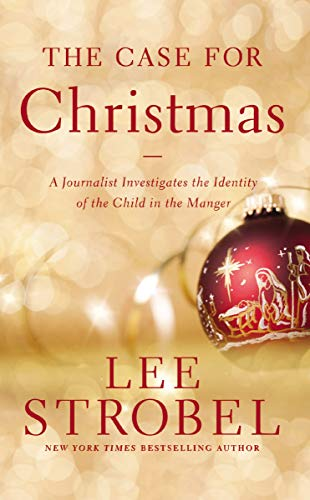 Case for Christmas, The: A Journalist Investigates the Identity of the Child in the Manger