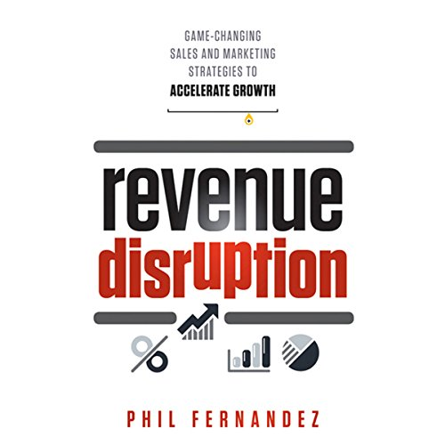 Revenue Disruption: Game-Changing Sales and Marketing Strategies to Accelerate Growth cover art