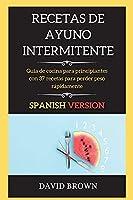 Recetas de Ayuno Intermitente: Guía de cocina para principiantes con 37 recetas para perder peso rápidamente