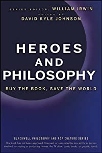 Heroes and Philosophy: Buy the Book, Save the World (The Blackwell Philosophy and Pop Culture Book 14)