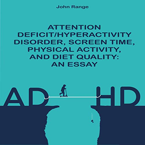 Attention Deficit/Hyperactivity Disorder, Screen Time, Physical Activity, and Diet Quality: An Essay cover art