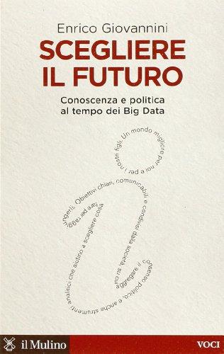 Scegliere il futuro. Conoscenza e politica al tempo dei Big Data