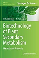 Biotechnology of Plant Secondary Metabolism: Methods and Protocols (Methods in Molecular Biology (1405))