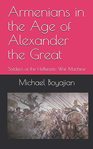 Armenians in the Age of Alexander the Great: Soldiers of the Hellenistic War Machine