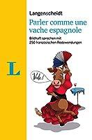Langenscheidt Parler comme une vache espagnole - mit Redewendungen und Quiz spielerisch lernen: Bildhaft sprechen mit 250 franzoesischen Redewendungen