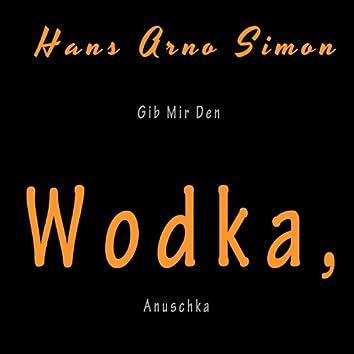 Gib mir den Wodka, Anuschka