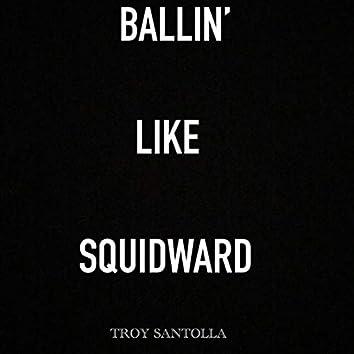 Ballin' like Squidward